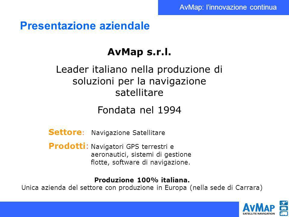 AvMap: linnovazione continua Presentazione aziendale AvMap s.r.l. Leader italiano nella produzione di soluzioni per la navigazione satellitare Fondata
