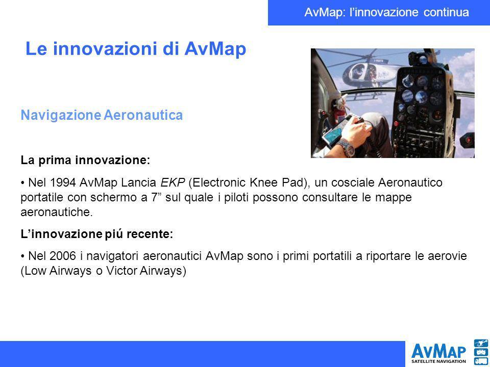 AvMap: linnovazione continua Le innovazioni di AvMap Navigazione GPS terrestre La prima innovazione: Nel 1994 il primo navigatore portatile per auto AvMap (uno dei primi al mondo) chiamato Desert cruiser, fu utilizzato nelle competizioni rallistiche nel deserto.