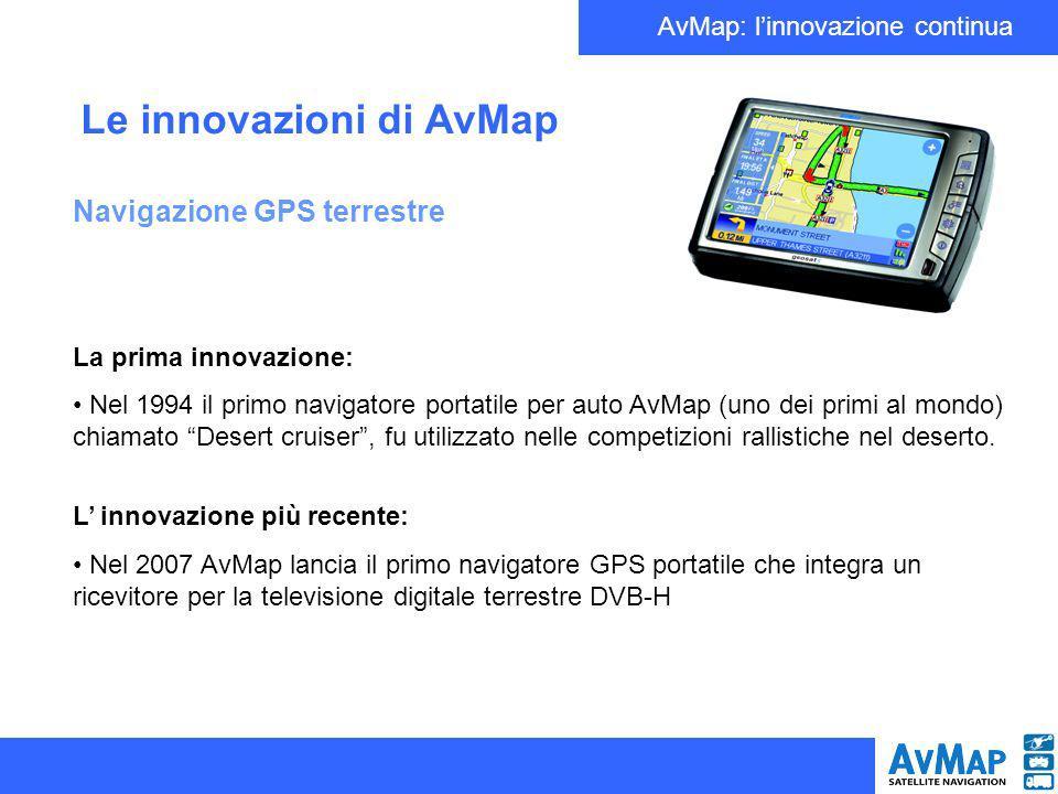 AvMap: linnovazione continua Le innovazioni di AvMap Navigazione GPS terrestre La prima innovazione: Nel 1994 il primo navigatore portatile per auto A