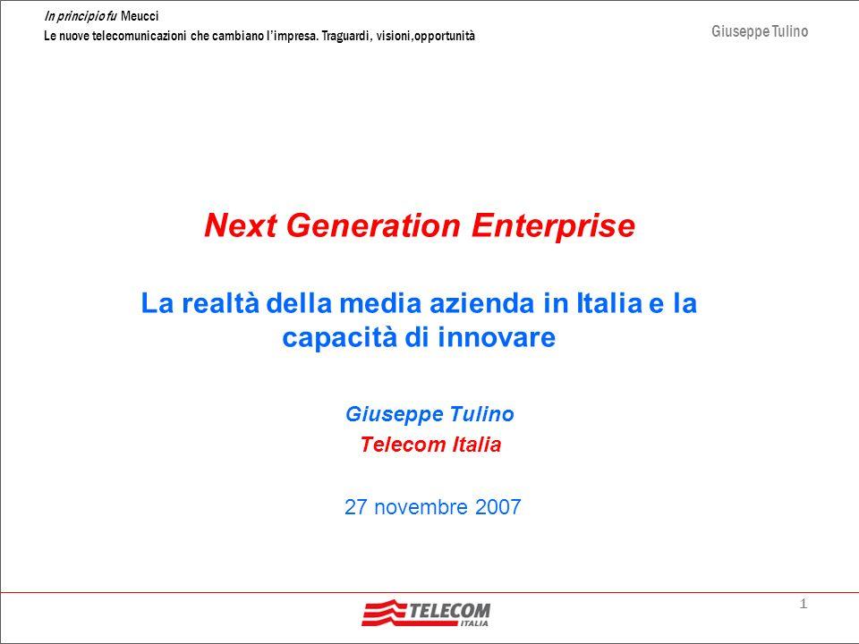 1 In principio fu Meucci Le nuove telecomunicazioni che cambiano limpresa. Traguardi, visioni,opportunità Giuseppe Tulino Next Generation Enterprise L