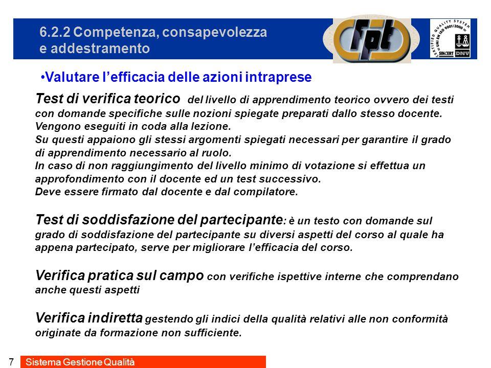 Sistema Gestione Qualità7 6.2.2 Competenza, consapevolezza e addestramento Valutare lefficacia delle azioni intraprese Test di verifica teorico del li