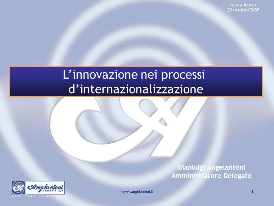 1www.angelantoni.it Gianluigi Angelantoni Amministratore Delegato Campobasso 25 ottobre 2007 Linnovazione nei processi dinternazionalizzazione