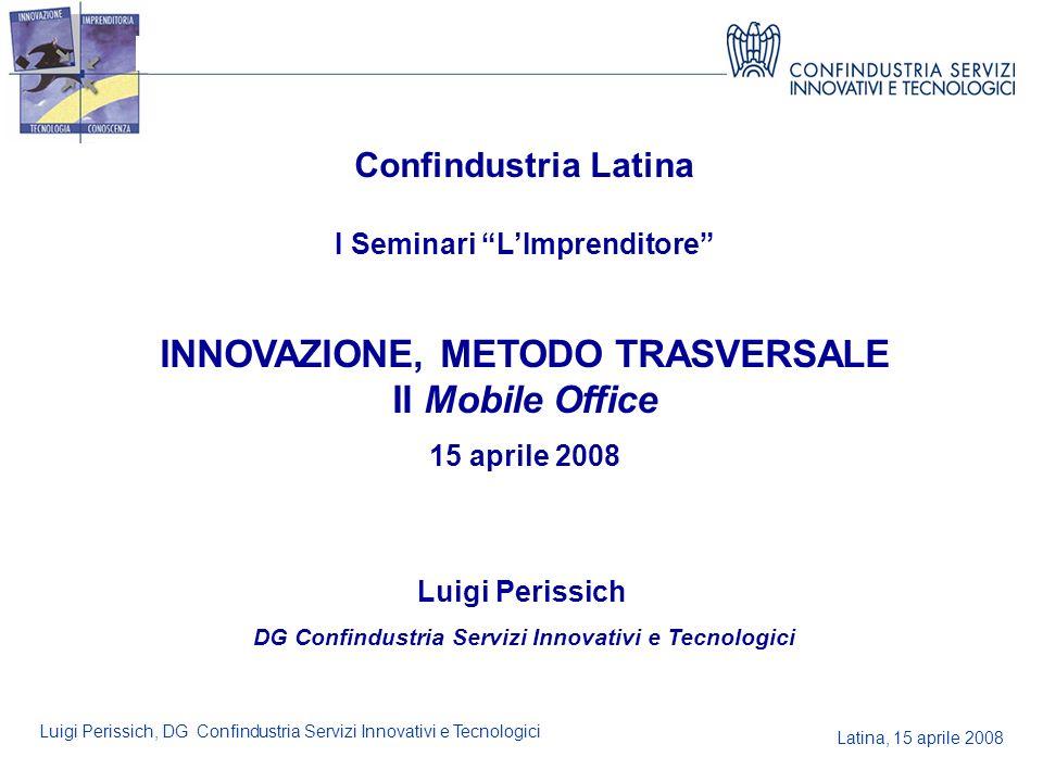 Latina, 15 aprile 2008 Luigi Perissich, DG Confindustria Servizi Innovativi e Tecnologici Confindustria Latina I Seminari LImprenditore INNOVAZIONE, M