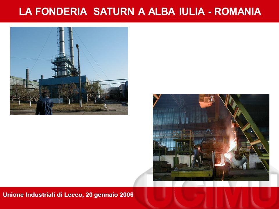 LA FONDERIA SATURN IN ROMANIA: PRODUZIONE Produzione di getti di ghisa: da...