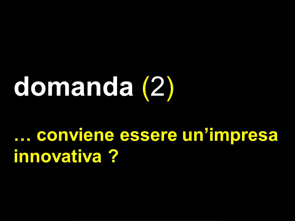 domanda (2) … conviene essere unimpresa innovativa