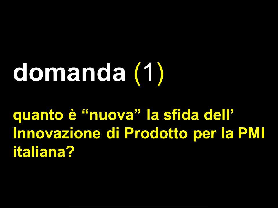 domanda (1) quanto è nuova la sfida dell Innovazione di Prodotto per la PMI italiana?