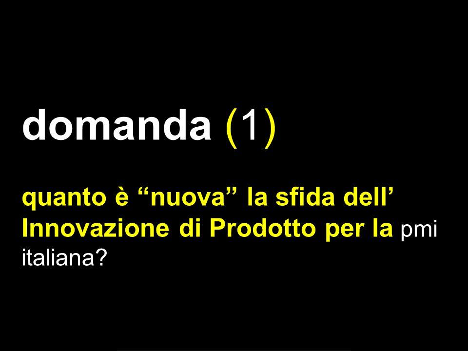 domanda (1) quanto è nuova la sfida dell Innovazione di Prodotto per la pmi italiana
