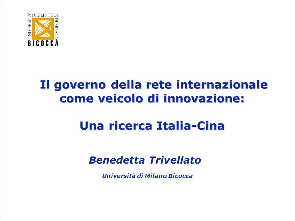 Il governo della rete internazionale come veicolo di innovazione: Una ricerca Italia-Cina Benedetta Trivellato Università di Milano Bicocca