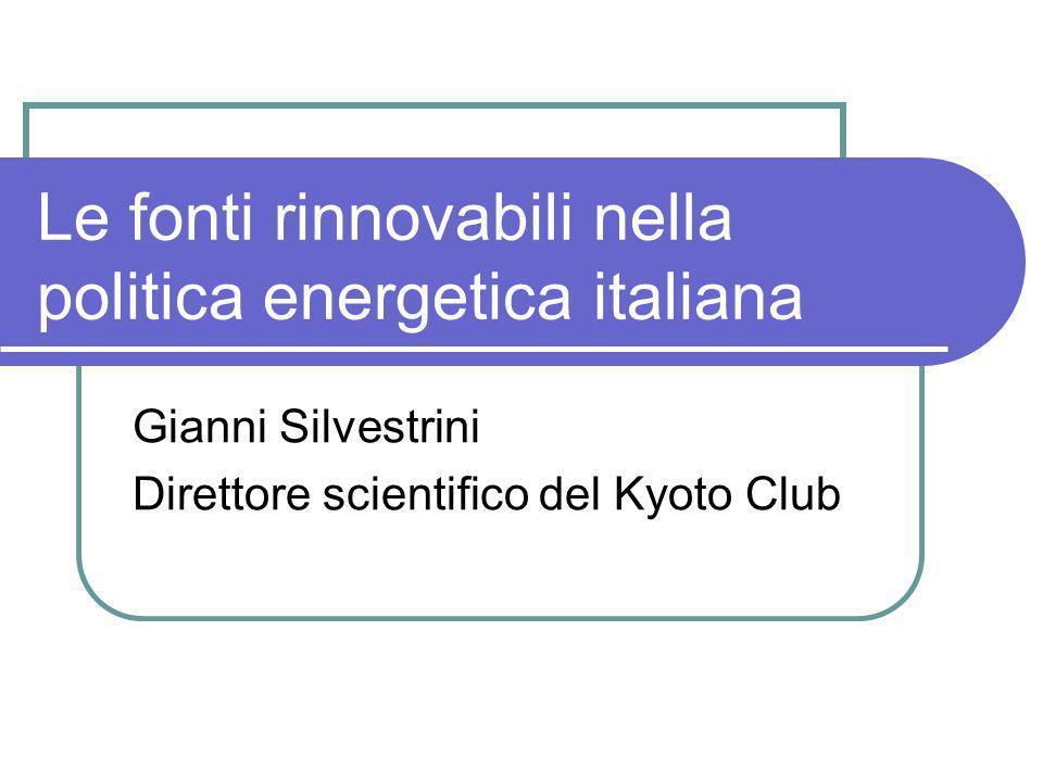 Le fonti rinnovabili nella politica energetica italiana Gianni Silvestrini Direttore scientifico del Kyoto Club
