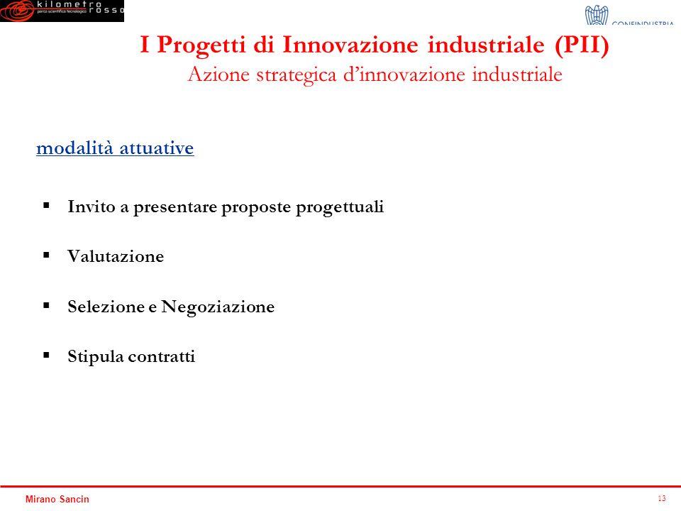13 Mirano Sancin I Progetti di Innovazione industriale (PII) Azione strategica dinnovazione industriale Invito a presentare proposte progettuali Valut