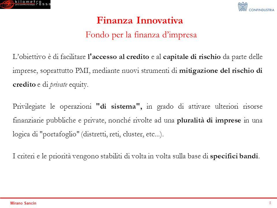 5 Mirano Sancin Fondo per la finanza dimpresa Lobiettivo è di facilitare l'accesso al credito e al capitale di rischio da parte delle imprese, sopratt