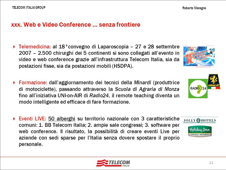 10 TELECOM ITALIA GROUP Roberto Maragno Giugno 2007, Gartner Consulting: Entro il 2015, l80% circa del lavoro in team avverrà a distanza, attraverso u