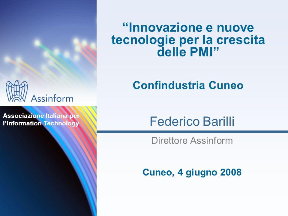 Federico Barilli Associazione Italiana per lInformation Technology Innovazione e nuove tecnologie per la crescita delle PMI Confindustria Cuneo Cuneo, 4 giugno 2008 Direttore Assinform