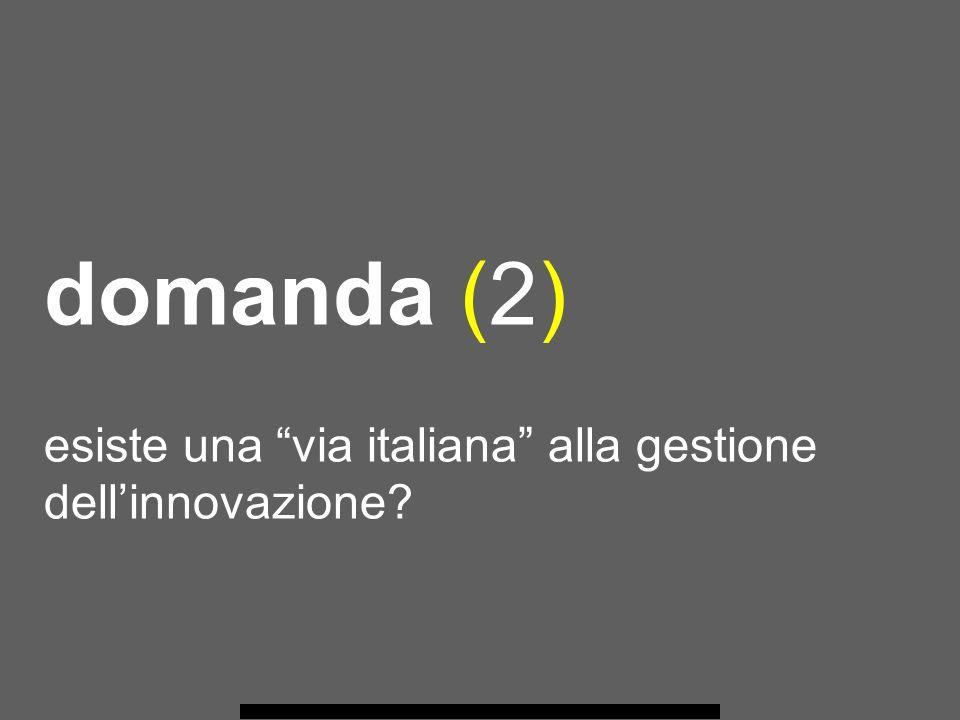 domanda (2) esiste una via italiana alla gestione dellinnovazione