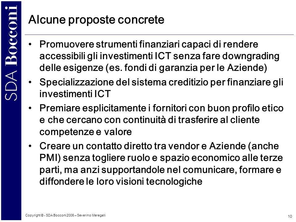 Copyright © - SDA Bocconi 2006 – Severino Meregalli 10 Alcune proposte concrete Promuovere strumenti finanziari capaci di rendere accessibili gli investimenti ICT senza fare downgrading delle esigenze (es.