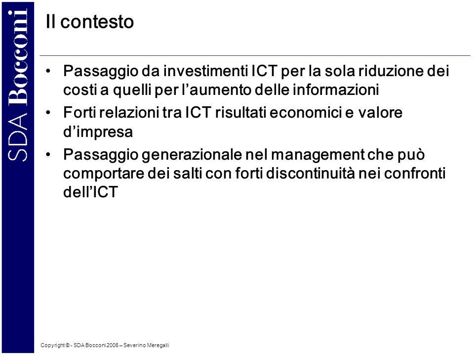 Copyright © - SDA Bocconi 2006 – Severino Meregalli 4 La domanda Caratterizzazione della domanda basata su luoghi comuni e semplificazioni spesso non vere –Non esiste cultura manageriale e ICT .