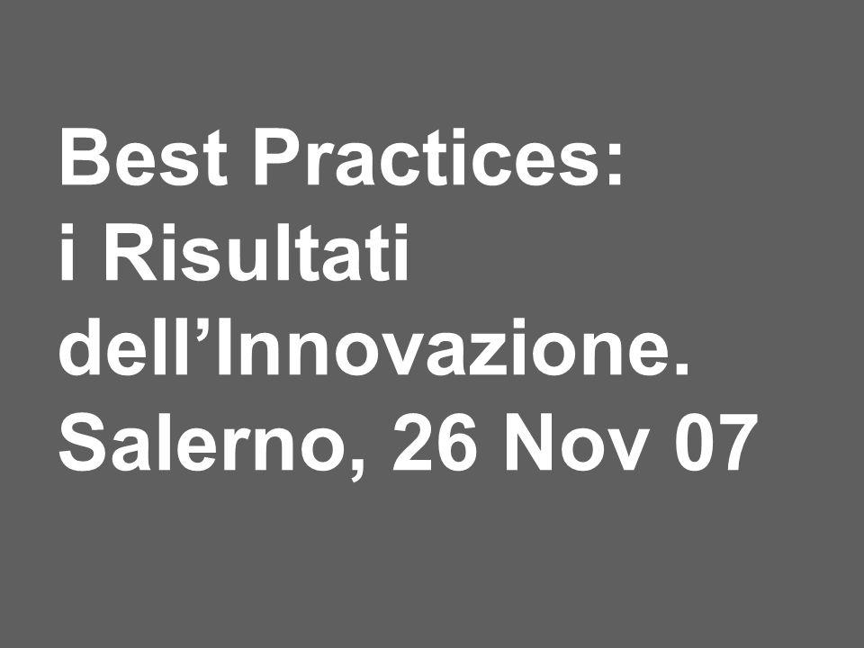 Best Practices: i Risultati dellInnovazione. Salerno, 26 Nov 07