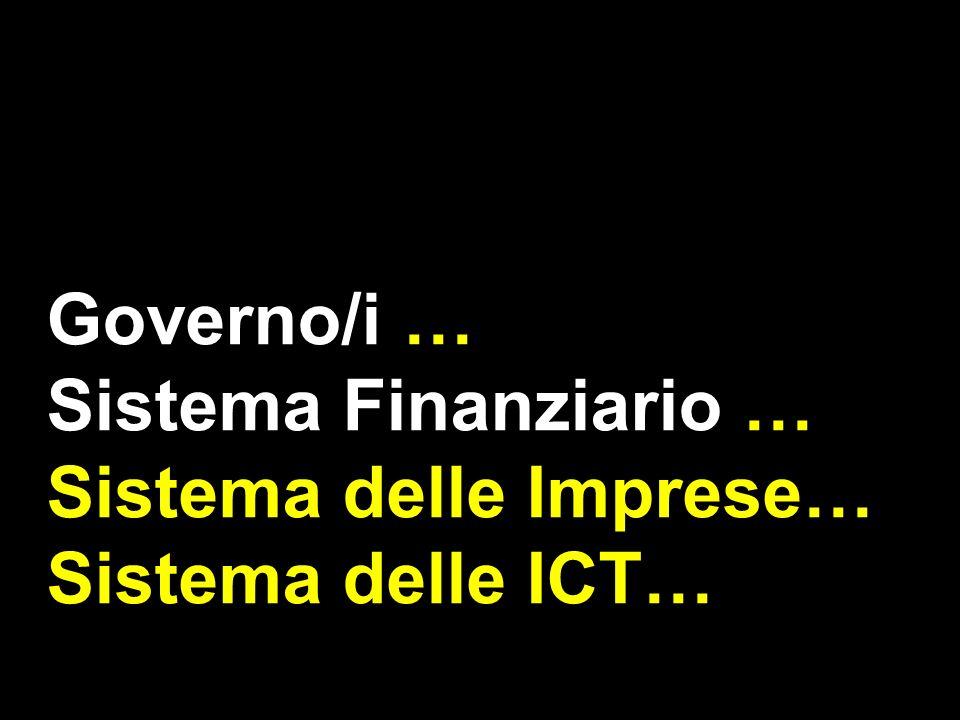 Governo/i … Sistema Finanziario … Sistema delle Imprese… Sistema delle ICT…