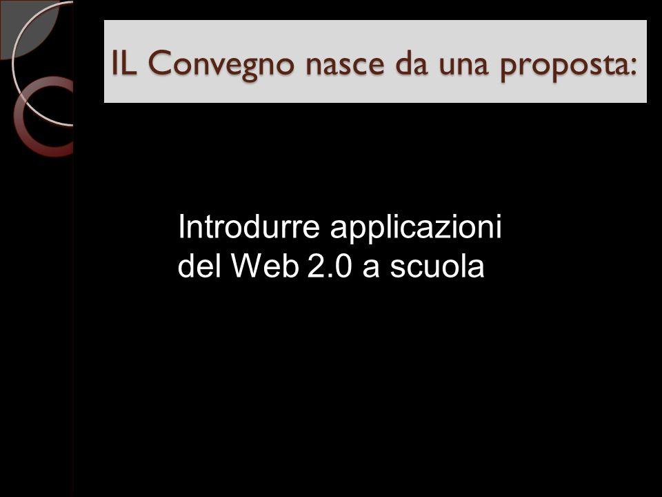 IL Convegno nasce da una proposta: Introdurre applicazioni del Web 2.0 a scuola
