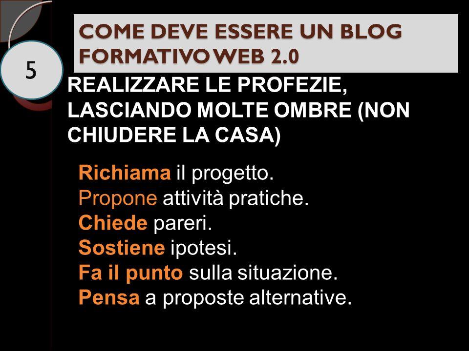 COME DEVE ESSERE UN BLOG FORMATIVO WEB 2.0 5 REALIZZARE LE PROFEZIE, LASCIANDO MOLTE OMBRE (NON CHIUDERE LA CASA) Richiama il progetto.