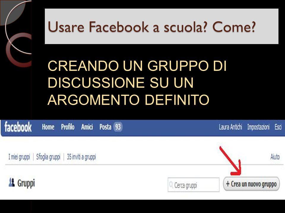 Usare Facebook a scuola Come CREANDO UN GRUPPO DI DISCUSSIONE SU UN ARGOMENTO DEFINITO