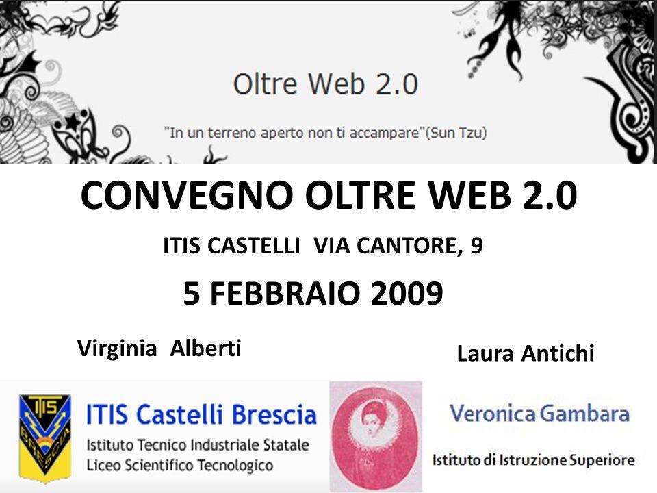 CONVEGNO OLTRE WEB 2.0 ITIS CASTELLI VIA CANTORE, 9 5 FEBBRAIO 2009 Virginia Alberti Laura Antichi