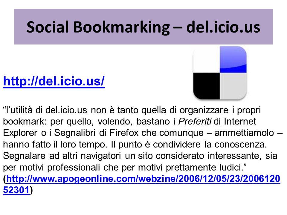 http://del.icio.us/ lutilità di del.icio.us non è tanto quella di organizzare i propri bookmark: per quello, volendo, bastano i Preferiti di Internet Explorer o i Segnalibri di Firefox che comunque – ammettiamolo – hanno fatto il loro tempo.