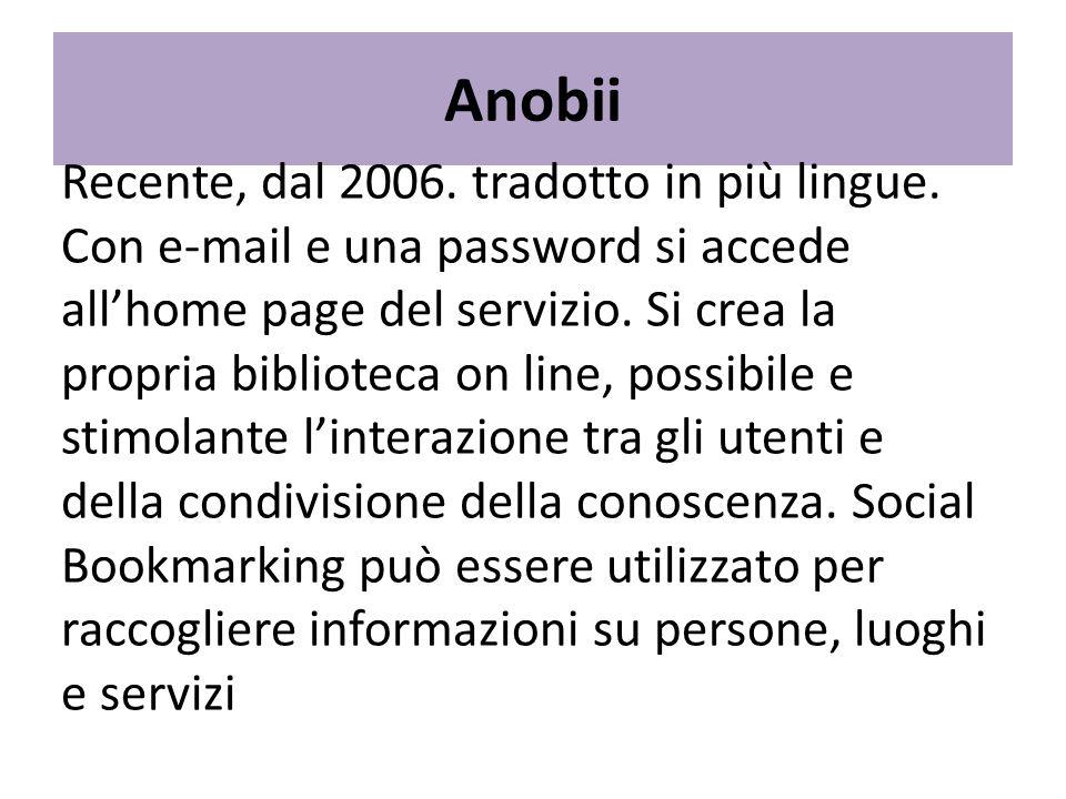 Recente, dal 2006. tradotto in più lingue. Con e-mail e una password si accede allhome page del servizio. Si crea la propria biblioteca on line, possi