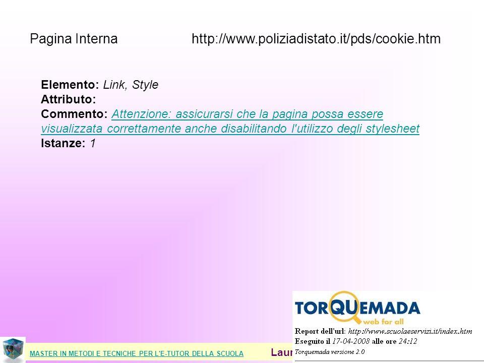 MASTER IN METODI E TECNICHE PER L E-TUTOR DELLA SCUOLAMASTER IN METODI E TECNICHE PER L E-TUTOR DELLA SCUOLA Laura Antichi - Virginia Alberti 2008 Pagina Interna http://www.poliziadistato.it/pds/cookie.htm Elemento: Link, Style Attributo: Commento: Attenzione: assicurarsi che la pagina possa essere visualizzata correttamente anche disabilitando l utilizzo degli stylesheet Istanze: 1Attenzione: assicurarsi che la pagina possa essere visualizzata correttamente anche disabilitando l utilizzo degli stylesheet