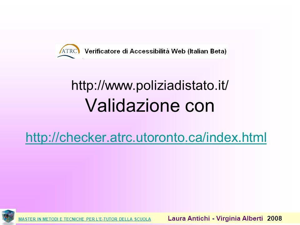 MASTER IN METODI E TECNICHE PER L E-TUTOR DELLA SCUOLAMASTER IN METODI E TECNICHE PER L E-TUTOR DELLA SCUOLA Laura Antichi - Virginia Alberti 2008 http://www.poliziadistato.it/ Validazione con http://checker.atrc.utoronto.ca/index.html