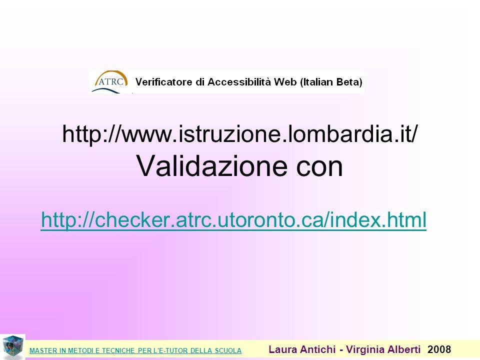 MASTER IN METODI E TECNICHE PER L E-TUTOR DELLA SCUOLAMASTER IN METODI E TECNICHE PER L E-TUTOR DELLA SCUOLA Laura Antichi - Virginia Alberti 2008 http://www.istruzione.lombardia.it/ Validazione con http://checker.atrc.utoronto.ca/index.html