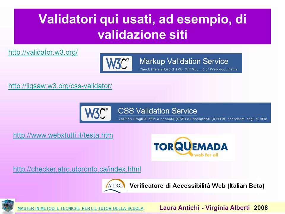 MASTER IN METODI E TECNICHE PER L E-TUTOR DELLA SCUOLAMASTER IN METODI E TECNICHE PER L E-TUTOR DELLA SCUOLA Laura Antichi - Virginia Alberti 2008 Validatori qui usati, ad esempio, di validazione siti http://www.webxtutti.it/testa.htm http://validator.w3.org/ http://jigsaw.w3.org/css-validator/ http://checker.atrc.utoronto.ca/index.html