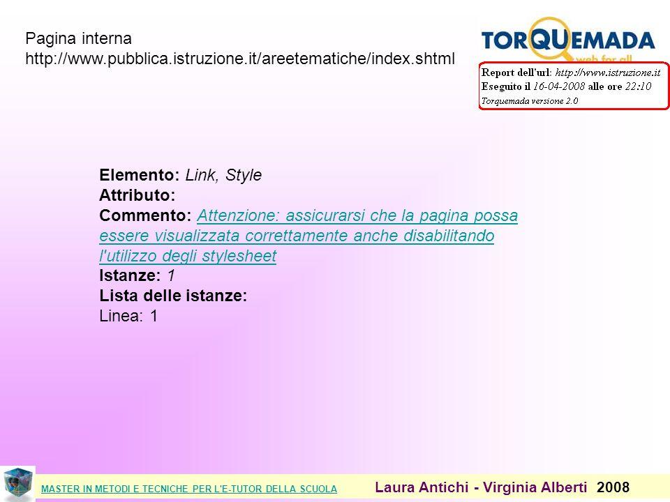 MASTER IN METODI E TECNICHE PER L E-TUTOR DELLA SCUOLAMASTER IN METODI E TECNICHE PER L E-TUTOR DELLA SCUOLA Laura Antichi - Virginia Alberti 2008 Pagina interna http://www.pubblica.istruzione.it/areetematiche/index.shtml Elemento: Link, Style Attributo: Commento: Attenzione: assicurarsi che la pagina possa essere visualizzata correttamente anche disabilitando l utilizzo degli stylesheet Istanze: 1 Lista delle istanze: Linea: 1Attenzione: assicurarsi che la pagina possa essere visualizzata correttamente anche disabilitando l utilizzo degli stylesheet