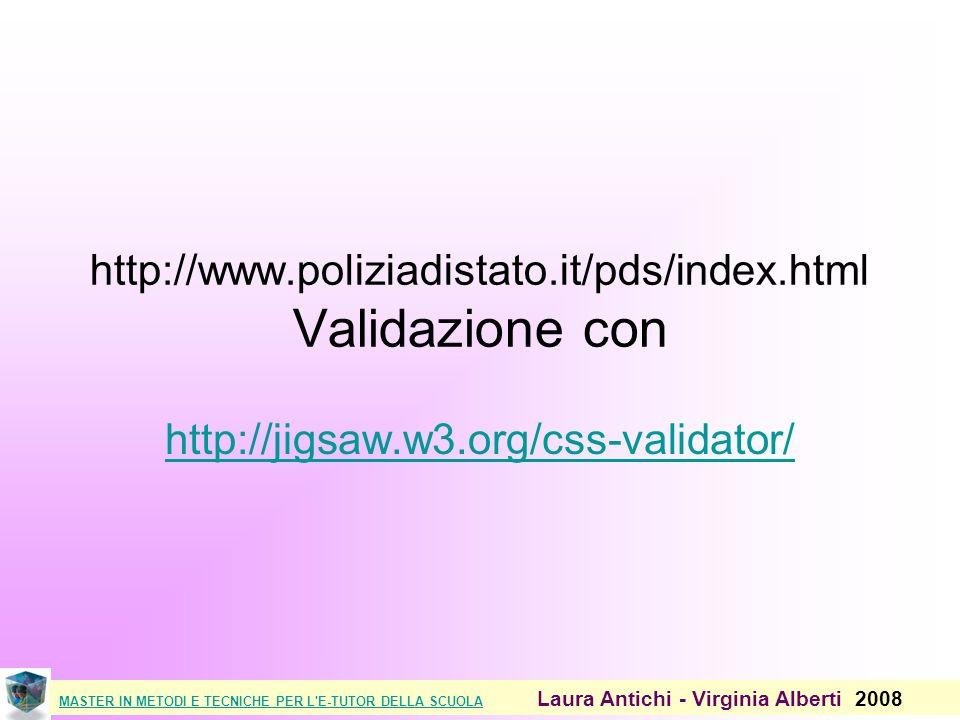 MASTER IN METODI E TECNICHE PER L E-TUTOR DELLA SCUOLAMASTER IN METODI E TECNICHE PER L E-TUTOR DELLA SCUOLA Laura Antichi - Virginia Alberti 2008 http://www.poliziadistato.it/pds/index.html Validazione con http://jigsaw.w3.org/css-validator/
