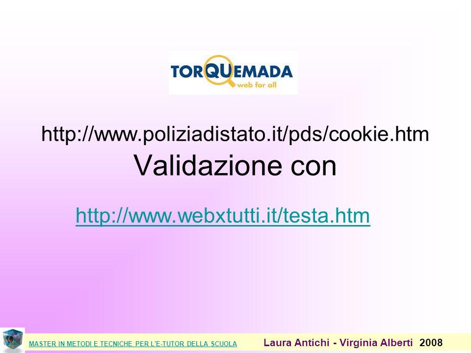 MASTER IN METODI E TECNICHE PER L E-TUTOR DELLA SCUOLAMASTER IN METODI E TECNICHE PER L E-TUTOR DELLA SCUOLA Laura Antichi - Virginia Alberti 2008 http://www.poliziadistato.it/pds/cookie.htm Validazione con http://www.webxtutti.it/testa.htm