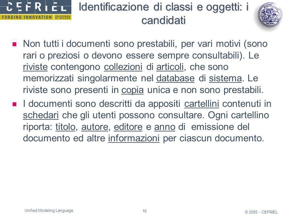 16 © 2005 - CEFRIEL Unified Modeling Language Identificazione di classi e oggetti: i candidati Non tutti i documenti sono prestabili, per vari motivi