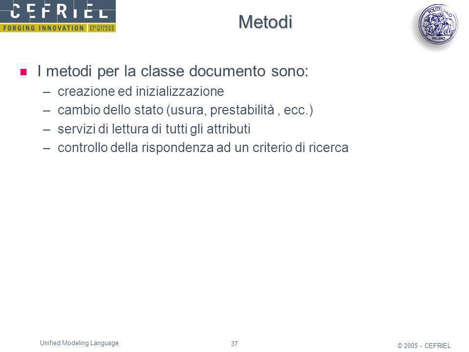 37 © 2005 - CEFRIEL Unified Modeling Language Metodi I metodi per la classe documento sono: –creazione ed inizializzazione –cambio dello stato (usura,