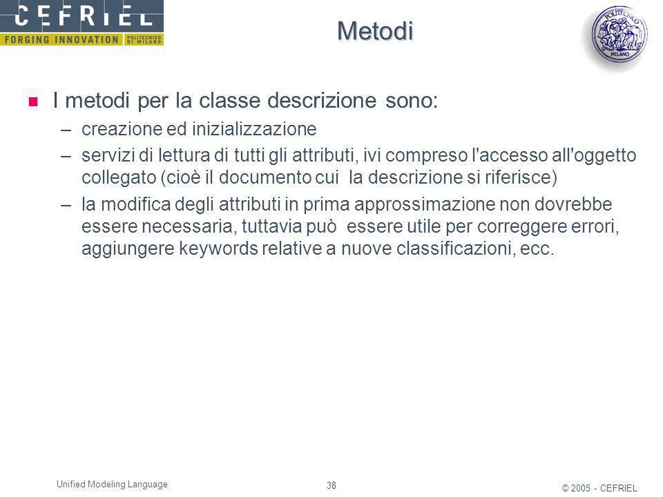 38 © 2005 - CEFRIEL Unified Modeling Language Metodi I metodi per la classe descrizione sono: –creazione ed inizializzazione –servizi di lettura di tu