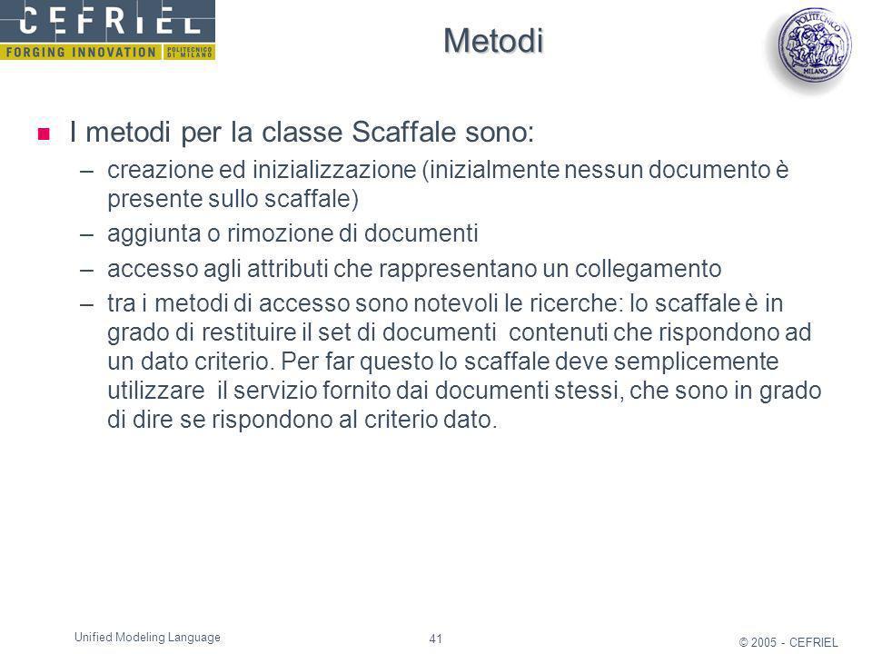 41 © 2005 - CEFRIEL Unified Modeling Language Metodi I metodi per la classe Scaffale sono: –creazione ed inizializzazione (inizialmente nessun documen