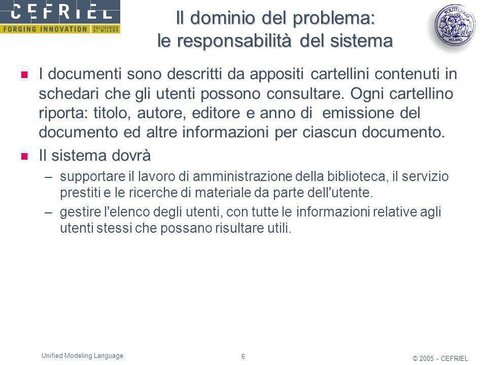 6 © 2005 - CEFRIEL Unified Modeling Language Il dominio del problema: le responsabilità del sistema I documenti sono descritti da appositi cartellini