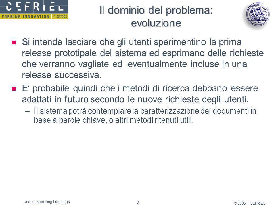 9 © 2005 - CEFRIEL Unified Modeling Language Il dominio del problema: evoluzione Si intende lasciare che gli utenti sperimentino la prima release prot