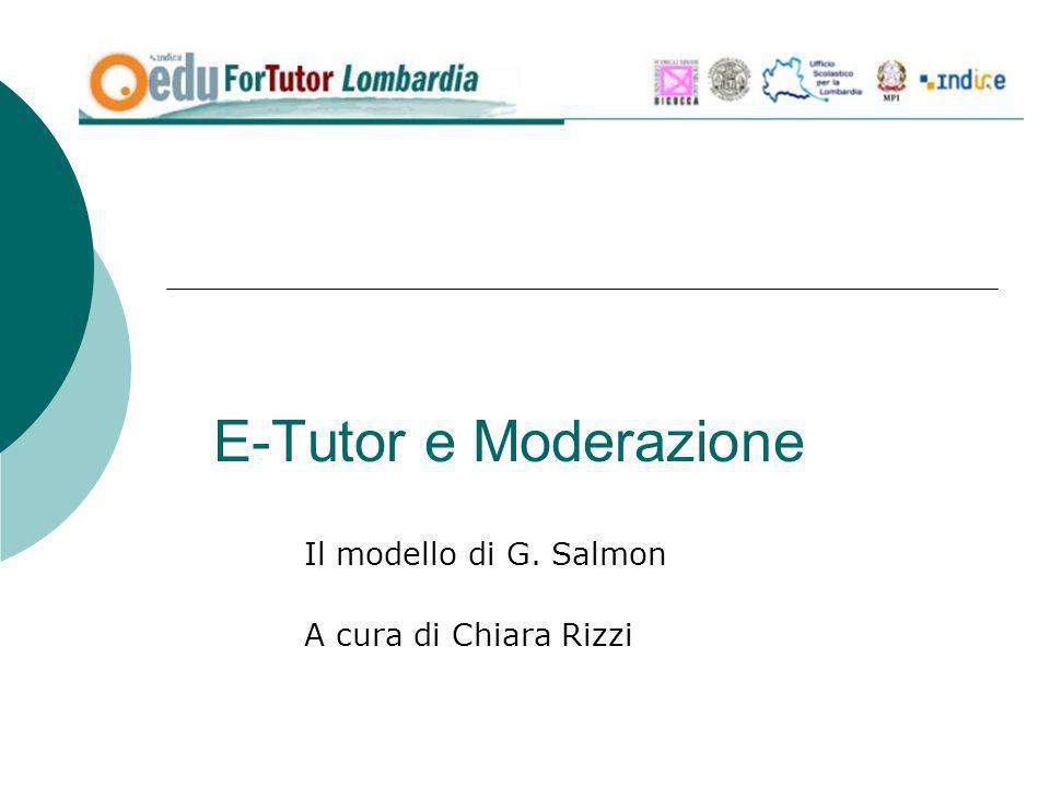 E-Tutor e Moderazione Il modello di G. Salmon A cura di Chiara Rizzi