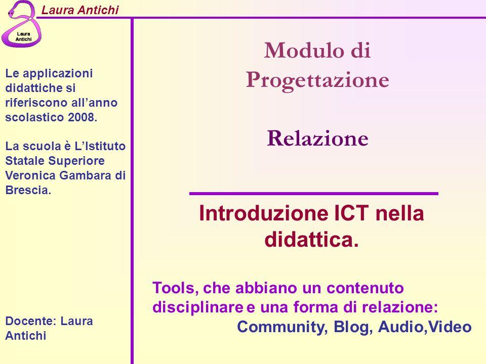 Laura Antichi Modulo di Progettazione Relazione Introduzione ICT nella didattica. Tools, che abbiano un contenuto disciplinare e una forma di relazion