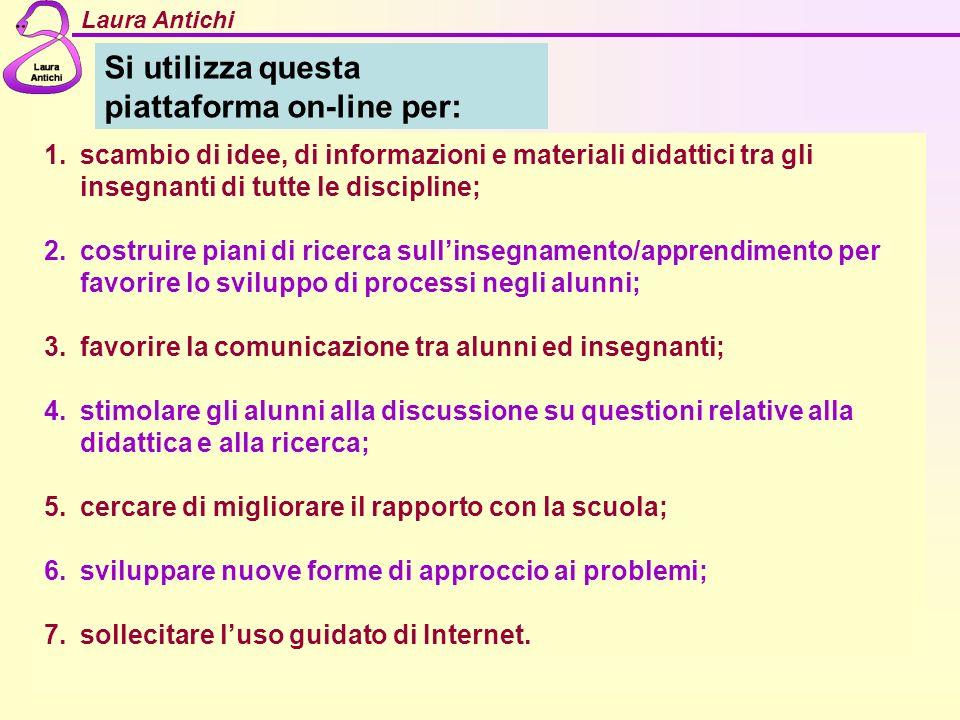 Laura Antichi Si utilizza questa piattaforma on-line per: 1.scambio di idee, di informazioni e materiali didattici tra gli insegnanti di tutte le disc