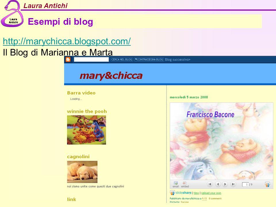 Laura Antichi Esempi di blog http://marychicca.blogspot.com/ Il Blog di Marianna e Marta