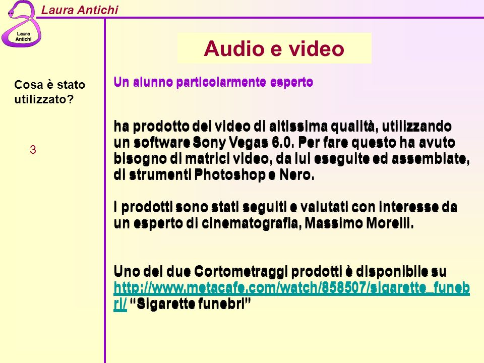 Laura Antichi Cosa è stato utilizzato? 3 Audio e video Un alunno particolarmente esperto ha prodotto dei video di altissima qualità, utilizzando un so