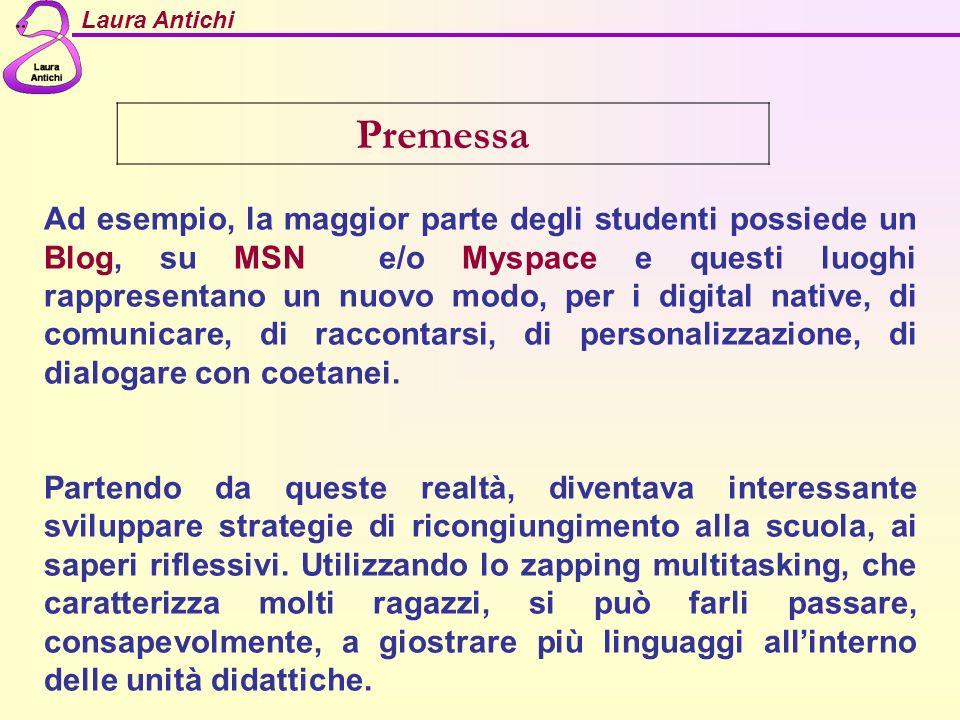 Laura Antichi Premessa Ad esempio, la maggior parte degli studenti possiede un Blog, su MSN e/o Myspace e questi luoghi rappresentano un nuovo modo, p