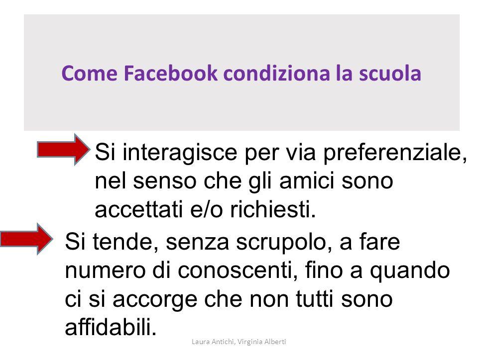 Come Facebook condiziona la scuola Laura Antichi, Virginia Alberti Si interagisce per via preferenziale, nel senso che gli amici sono accettati e/o ri
