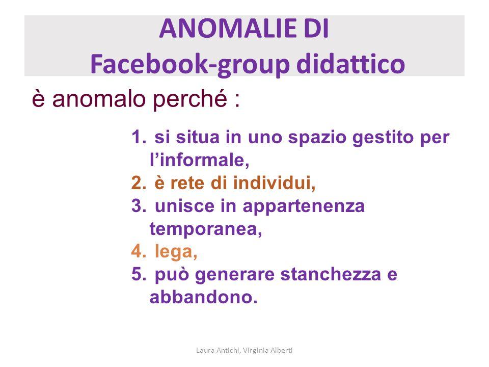 ANOMALIE DI Facebook-group didattico Laura Antichi, Virginia Alberti è anomalo perché : 1. si situa in uno spazio gestito per linformale, 2. è rete di