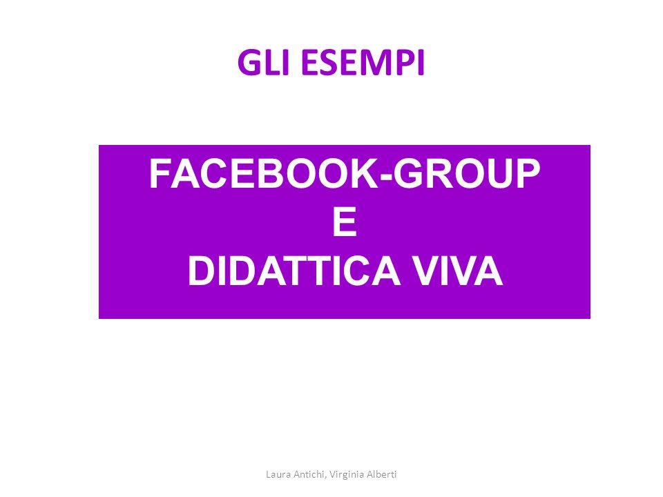 GLI ESEMPI Laura Antichi, Virginia Alberti FACEBOOK-GROUP E DIDATTICA VIVA